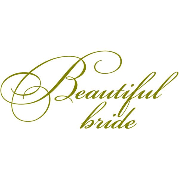 Beautiful Bride Quote - Credit: Jenn's Digital Wordart blogspot ❤ liked on Polyvore featuring words, text, backgrounds, wedding, quotes, phrase and saying