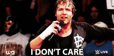 Dean Doesn't Care... That's The Attitude WWE Needs As A Leader That Does What's BEST FOR BUISNESS;)