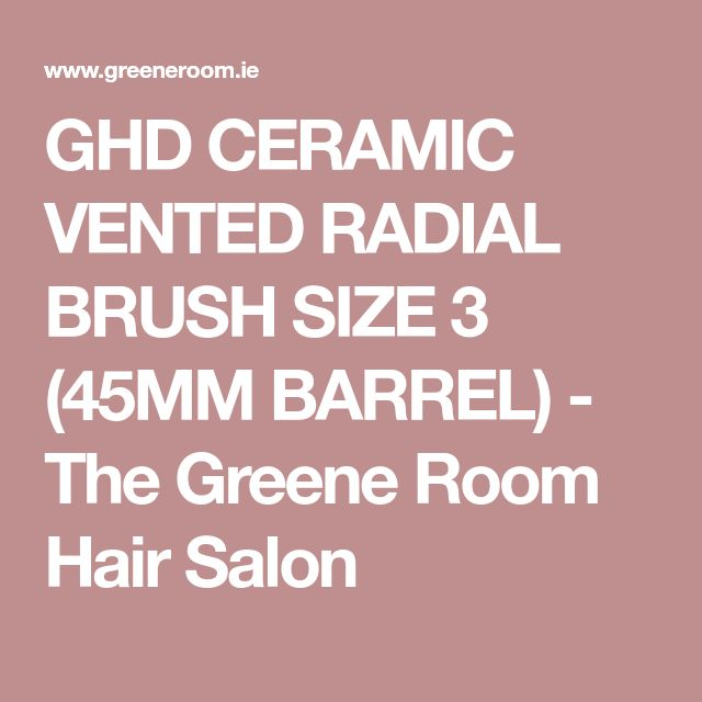 GHD CERAMIC VENTED RADIAL BRUSH SIZE 3 (45MM BARREL) - The Greene Room Hair Salon