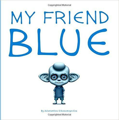 MY FRIEND BLUE is a little story about the color blue, friendship, love, and seeing beyond differences.   My Friend Blue: Adamantios Oikonomopoulos: 9781518704840: Amazon.com: Books