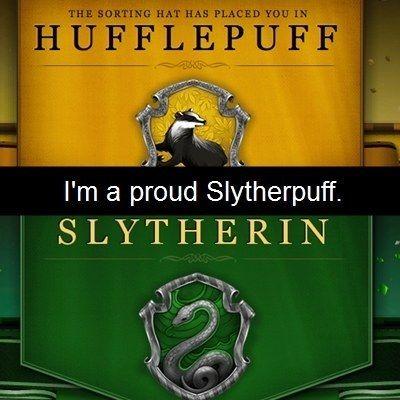 We're Slytherpuffs, baby.