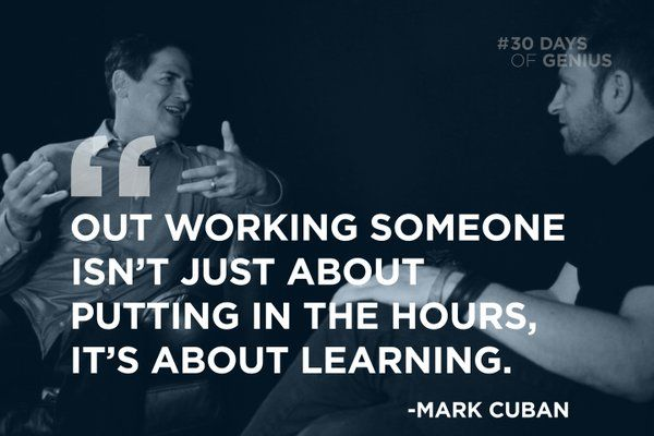 Out working someone isn't just about putting in the hours, it's about learning.