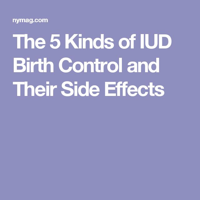 The 5 Kinds of IUD Birth Control and Their Side Effects