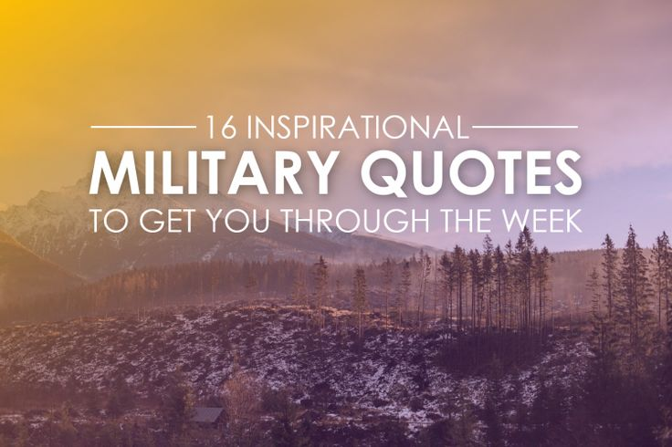 16 Inspirational Military Quotes To Get You Through The Week