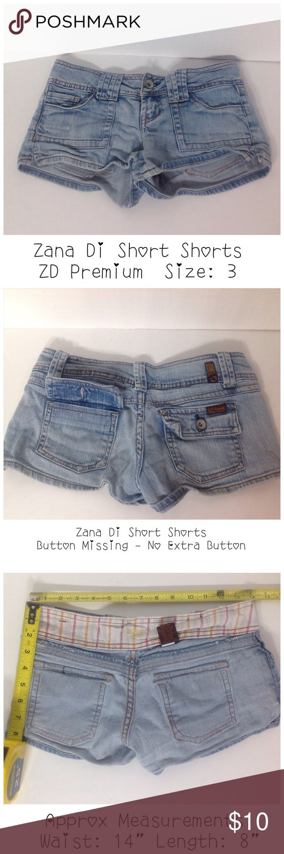 Zara Di Premium Short Shorts - Size 3 (Juniors) Zara Di Jeans (ZD Premium) - Please see pictures for measurements and more information.  99% Cotton / 1% Spandex. Made in China. Thank you for stopping by my closet.  Happy Poshing! 🌸 Zana Di Shorts