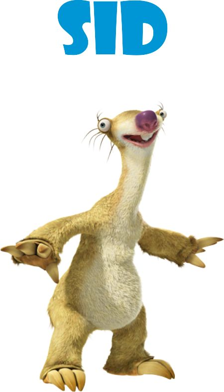 Sid - Ice Age.My family always teases me that I am SID.