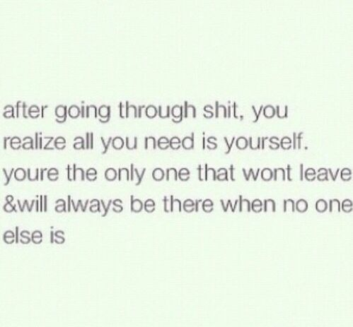 all i got is myself quotes pinterest real talk truths