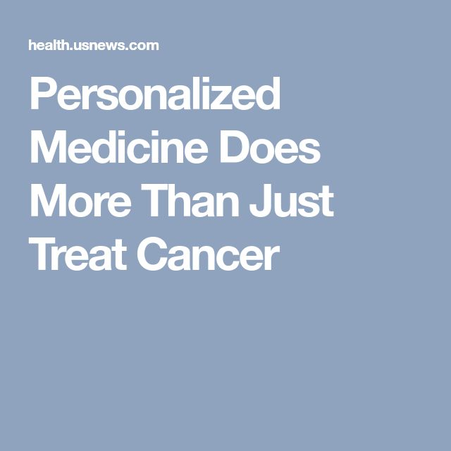 Personalized Medicine Does More Than Just Treat Cancer