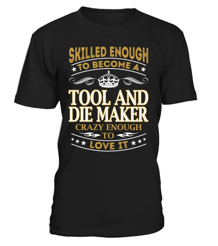 Tool And Die Maker - Skilled Enough To Become #ToolAndDieMaker