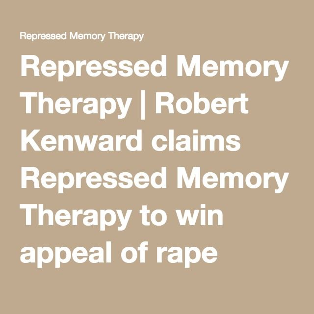 Repressed Memory Therapy | Robert Kenward claims Repressed Memory Therapy to win appeal of rape charges