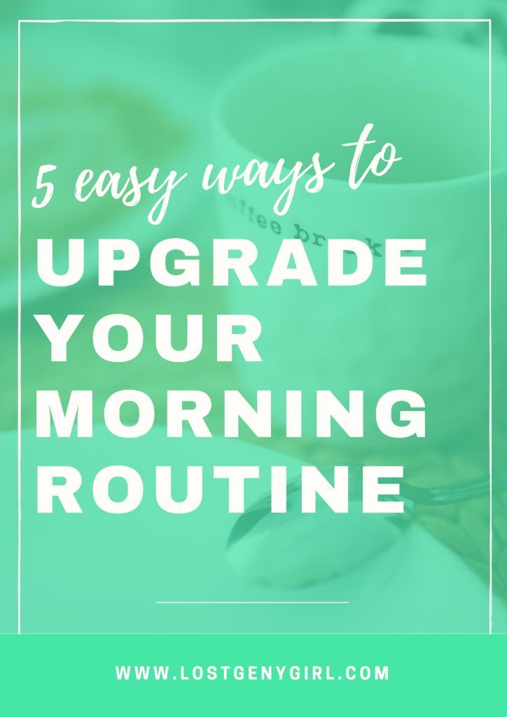 How to upgrade your morning routine to start off your mornings feeling more productive!