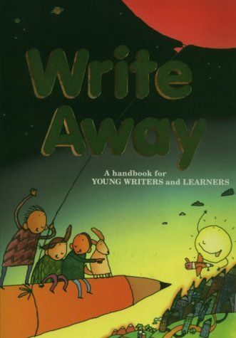 """""""Write Away: A Handbook For Young Writers And Learners"""" by  Dave Kemper, Patrick Sebranek, Ruth Nathan (best for ages 7+)"""