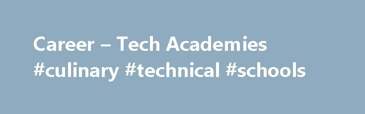 Career – Tech Academies #culinary #technical #schools http://mauritius.nef2.com/career-tech-academies-culinary-technical-schools/  # Advanced Technologies Academy Download Snapshot Programs Architectural Drafting Design Business Management Administration