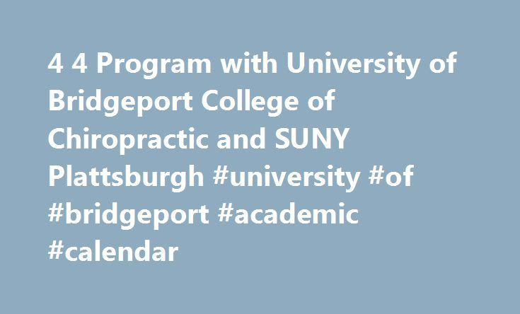 4 4 Program with University of Bridgeport College of Chiropractic and SUNY Plattsburgh #university #of #bridgeport #academic #calendar http://pennsylvania.remmont.com/4-4-program-with-university-of-bridgeport-college-of-chiropractic-and-suny-plattsburgh-university-of-bridgeport-academic-calendar/  # 4+4 Program with University of Bridgeport College of Chiropractic and SUNY Plattsburgh 4+4 Program with University of Bridgeport College of Chiropractic Plattsburgh State has signed an…