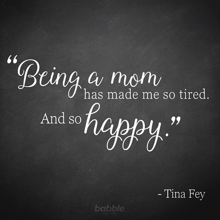 """Tina Fey said it best when she explained, """"Being a mom has made me so tired. And so happy."""" We couldn't have described parenting better ourselves."""