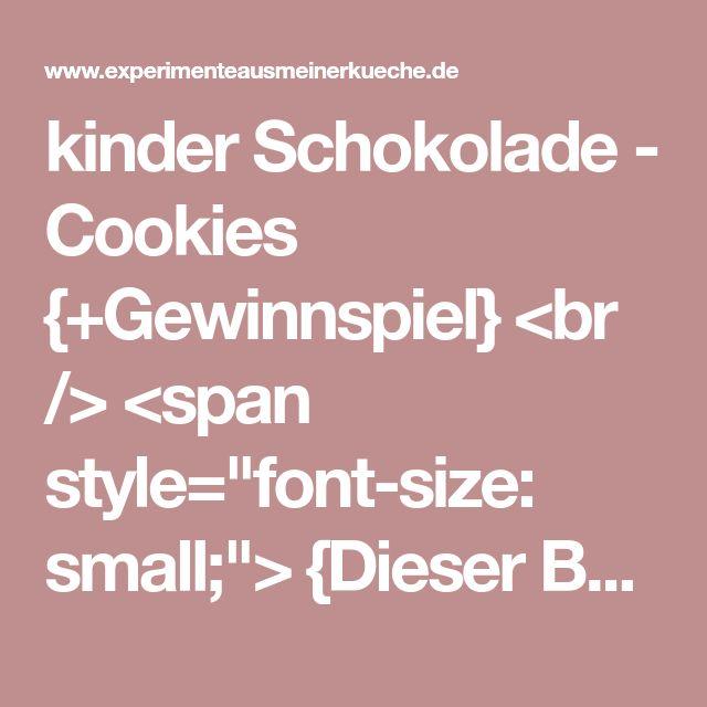 """kinder Schokolade - Cookies {+Gewinnspiel} <br /> <span style=""""font-size: small;""""> {Dieser Beitrag enthält Werbung} </span>"""