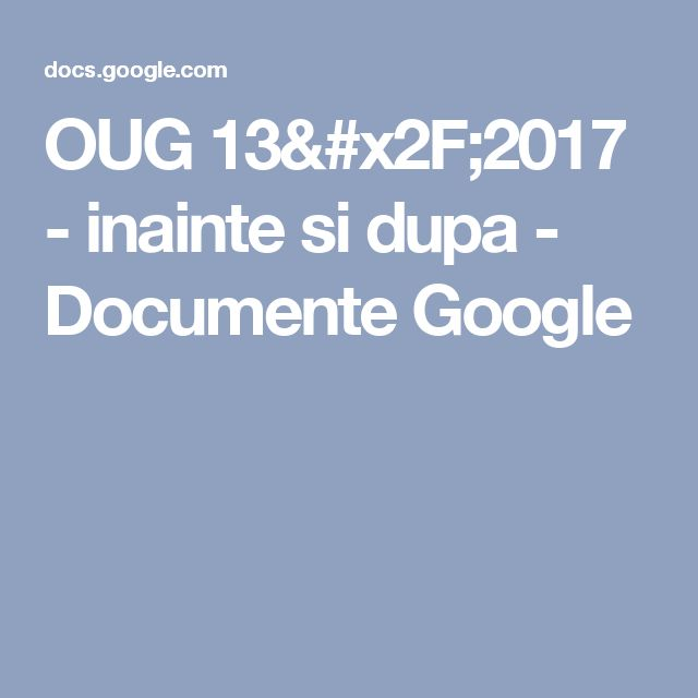 comparatie prevederi legale OUG 13/2017 - inainte si dupa