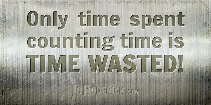 Quote 146: Only time spent counting time is time wasted!  #Quote #Inspiration #SocialMedia