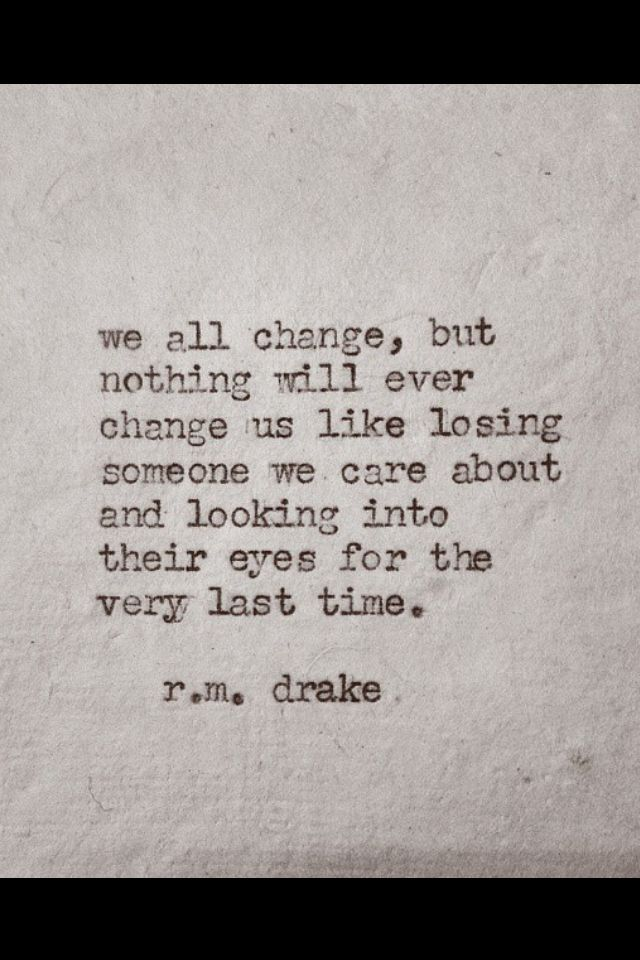 So true. Momentus change - going on without one of the loves of your life!  R.M. Drake