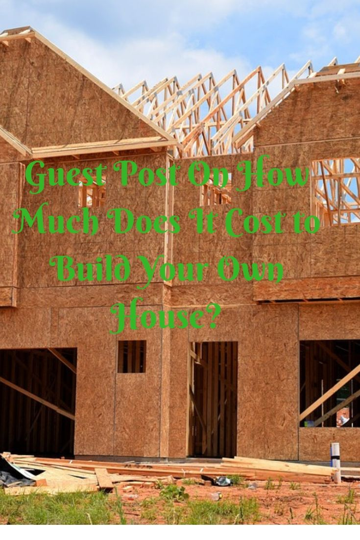 Learn The Costs Of Building Your Own House Build Your Own House