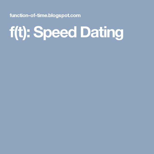 f(t): Speed Dating