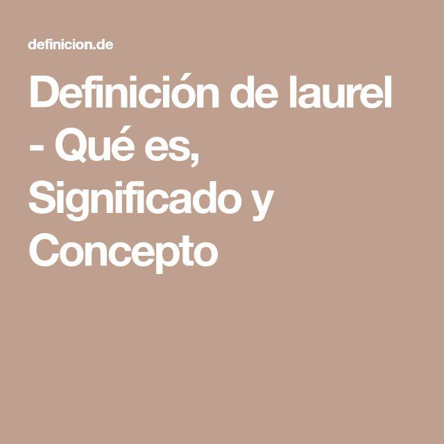 Definición de laurel   - Qué es, Significado y Concepto