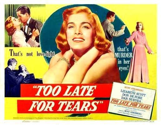 Too Late For Tears  A.K.A. Killer Bait United States - 1949 Director - Byron Haskin  Starring Lizabeth Scott, Don DeFore and Dan Duryea   ...