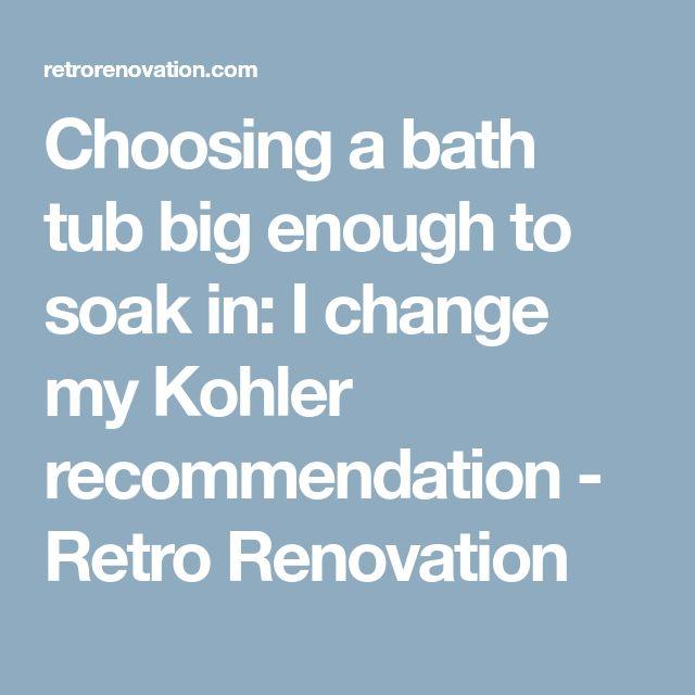 Choosing a bath tub big enough to soak in: I change my Kohler recommendation - Retro Renovation