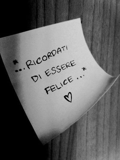 Ricordati di essere felice ~ remember to be happy