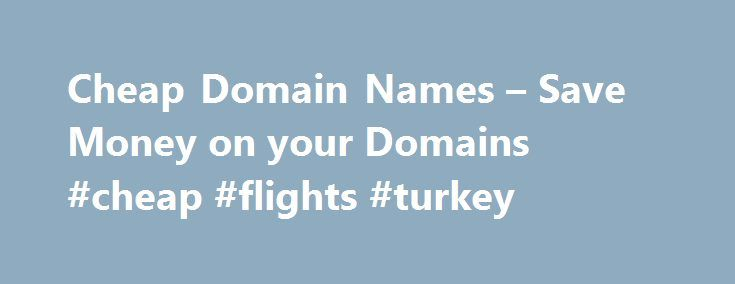 Cheap Domain Names – Save Money on your Domains #cheap #flights #turkey http://cheap.remmont.com/cheap-domain-names-save-money-on-your-domains-cheap-flights-turkey/  #cheap domain names # 1 1 Domains Domain Name Registration .com. co. net. org. info New Top Level Domain Extension List .web. shop. online. app. blog Domain Name Transfer Easily transfer your domain name to 1 1 Buy a Domain Name – Price Overview Buy your domain and enjoy 24/7 Customer Service Private Domain Registration…