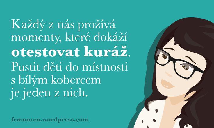 #fema #citát #rodičovství #rodič #mateřství #matka #děti #rada #vtip #zábava #koberec #kuráž #odvaha