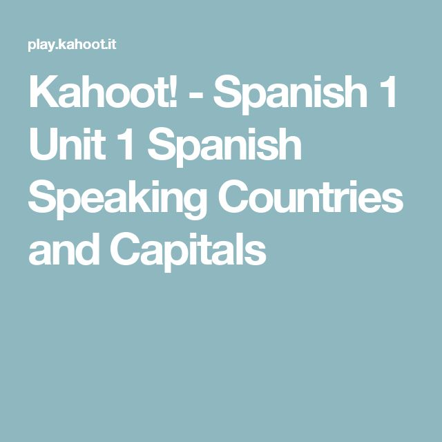 Kahoot! - Spanish 1 Unit 1 Spanish Speaking Countries and Capitals