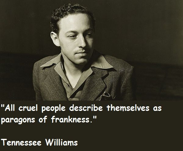Tennessee Williams knew about the South, but he would clean it up and lie about it. Description from quotesgram.com. I searched for this on bing.com/images