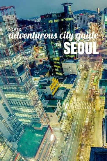 Your guide to adventure in Seoul. Read more at http://wanderlusters.com/adventurous-seoul-city-guide/ #travel #seoul #wanderlust