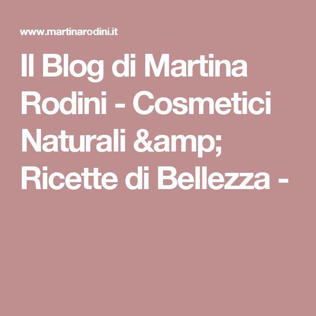 Il Blog di Martina Rodini - Cosmetici Naturali & Ricette di Bellezza -