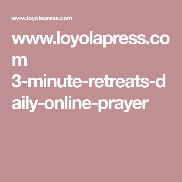 www.loyolapress.com 3-minute-retreats-daily-online-prayer