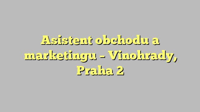 Asistent obchodu a marketingu - Vinohrady, Praha 2
