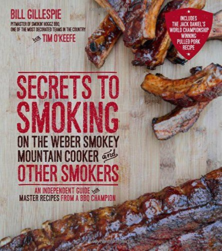 Secrets to Smoking on the Weber Smokey Mountain Cooker and Other Smokers- An Independent Guide with Master Recipes from a BBQ Champion