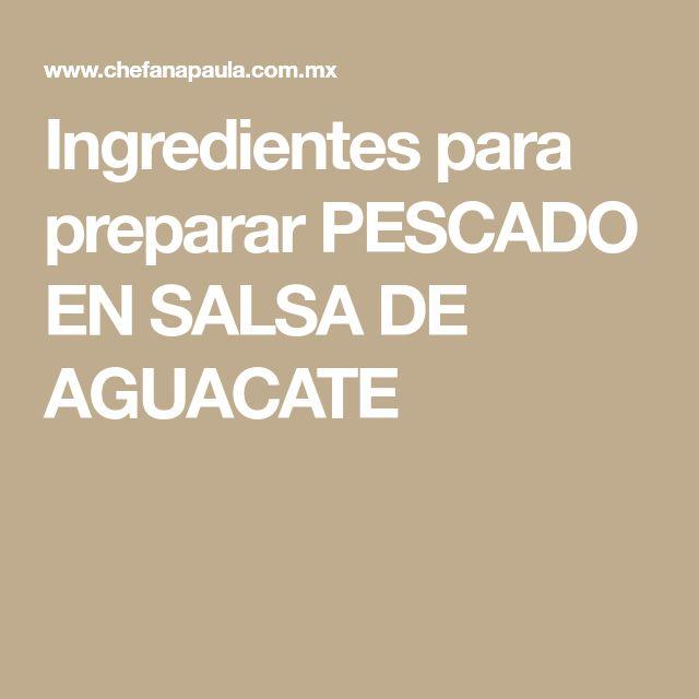 Ingredientes para preparar PESCADO EN SALSA DE AGUACATE