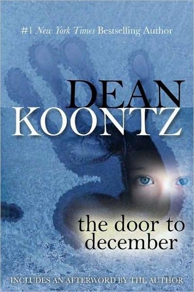 The Door to December by Dean Koontz. Love Dean Koontz, but this is probably my favorite.