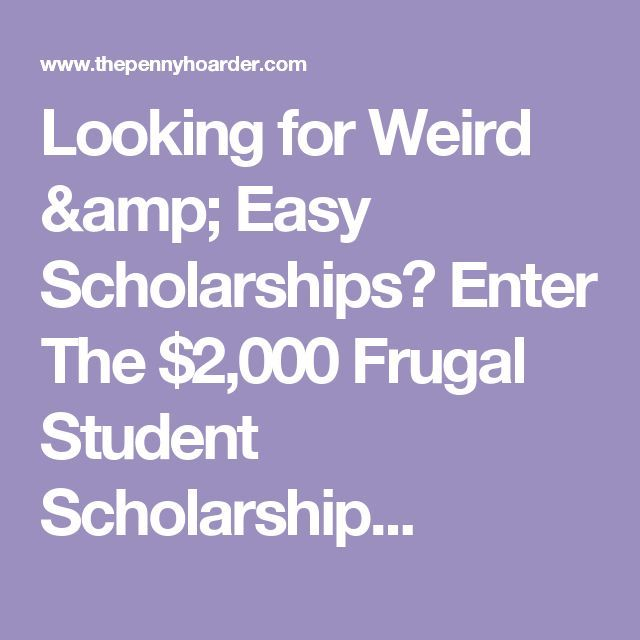Looking for Weird & Easy Scholarships? Enter The $2,000 Frugal Student Scholarship...