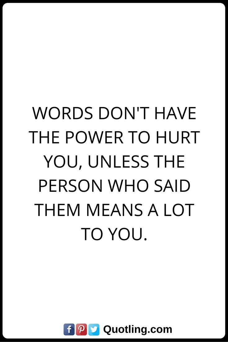 Hurt Quotes Words don t have the power to hurt you unless the person
