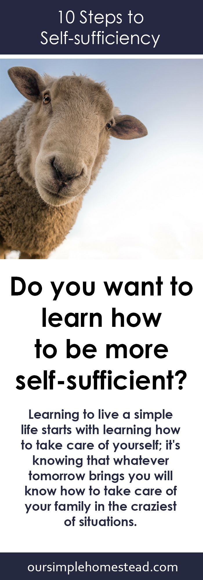 10 Steps for Living a Self-sufficient Lifestyle - Learning to live a simple life starts with learning how to take care of yourself; it's knowing that whatever tomorrow brings you will know how to take care of your family in the craziest of situations.