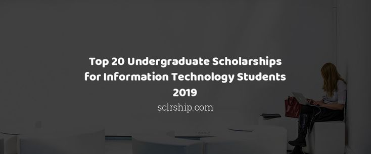 Top 20 Undergraduate Scholarships for Information Technology Students 2019
