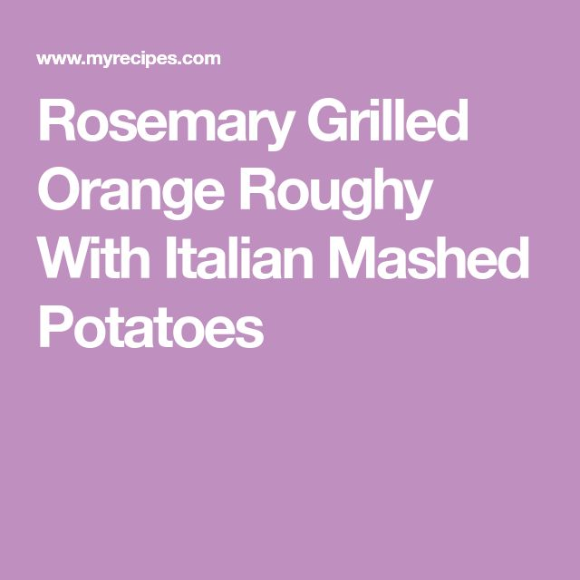 Rosemary Grilled Orange Roughy With Italian Mashed Potatoes