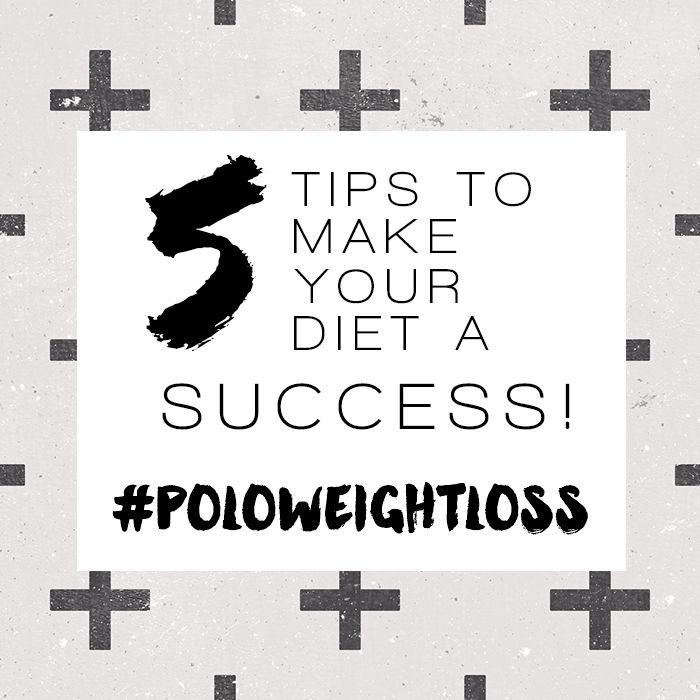 5 Tips for Diet Success! #poloweightloss
