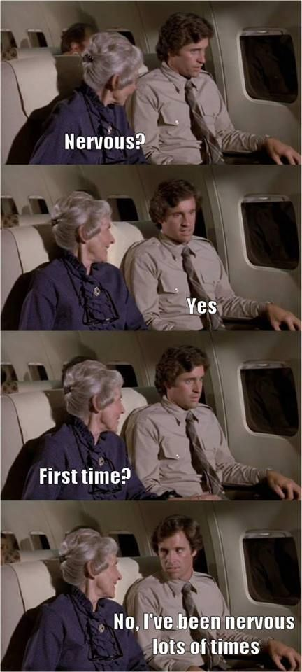 Airplane meme -  Nervous? Yes. First time? No, I've been nervous lots of times