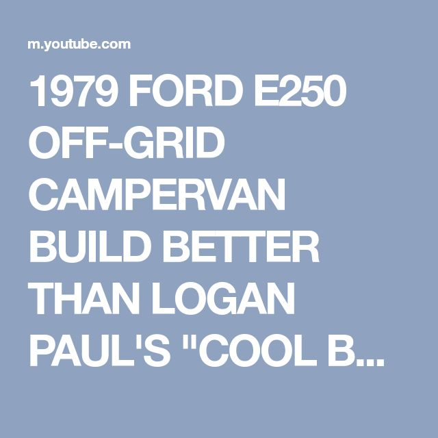 "1979 FORD E250 OFF-GRID CAMPERVAN BUILD BETTER THAN LOGAN PAUL'S ""COOL BUS"" - YouTube"