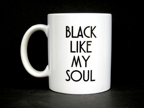 gift, Gift for Him, gifts, Mens Gift, Black Like My Soul, gifts for him, Sarcastic Gift, valentines mug, Funny Coffee Mug, Teen Gift, mug