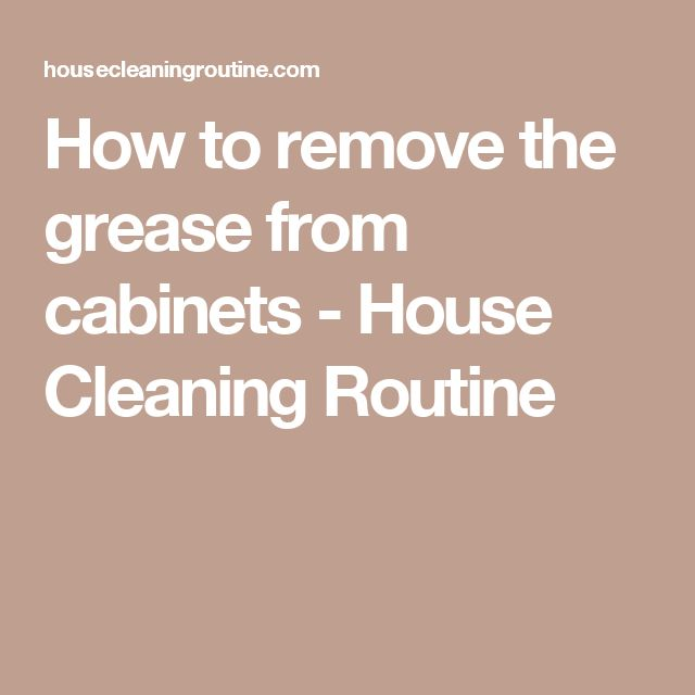 Remove Grease From Kitchen Cabinets: Best 25+ Cleaning Routines Ideas On Pinterest